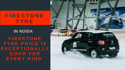 Best Driving Experience with Firestone car tyre in Noida